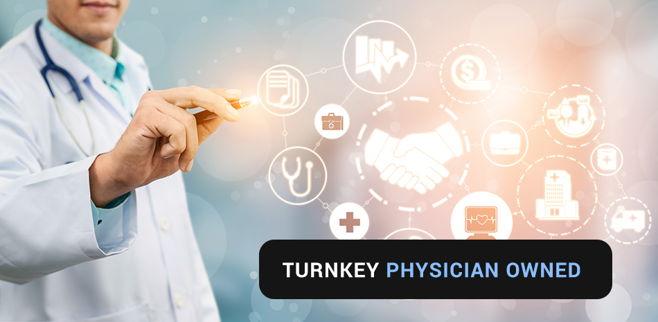 turnkey physicianowned